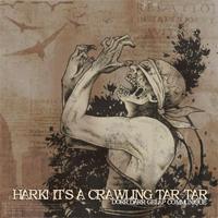 HARK! It's A Crawling Tar-Tar