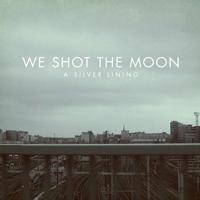We Shot The Moon