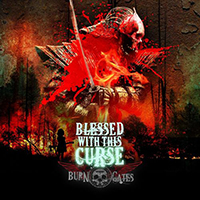 Burn The Gates - Blessed with This Curse