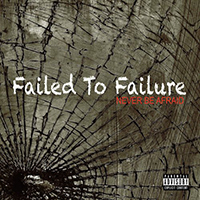 Failed To Failure - Never Be Afraid