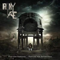 Irony Of Fate - Pray for Freedom... Prepare for Extinction