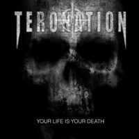 Teronation - Your Life Is Your Death