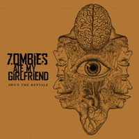 Zombies Ate My Girlfriend - Shun The Reptile